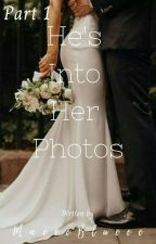 P1: He's Into Her Photos (Complete) by MaeeeBlueee