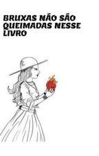 Bruxas Não São Queimadas Nesse Livro  by Duarda_duda