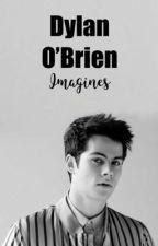 Dylan O'Brien Imagines by -harleyjadee