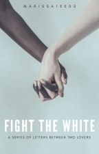 FIGHT THE WHITE by Marissa13002