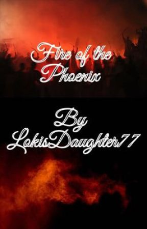 Fire Of The Phoenix  by LokisDaughter77