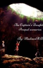 The Captain's Daughter: Prequel Scenarios by MBDanchou