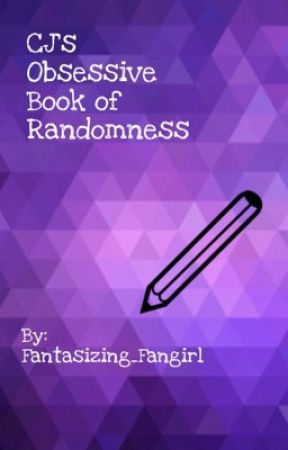 CJ's Obsessive Book of Randomness  by Fantasizing_Fangirl