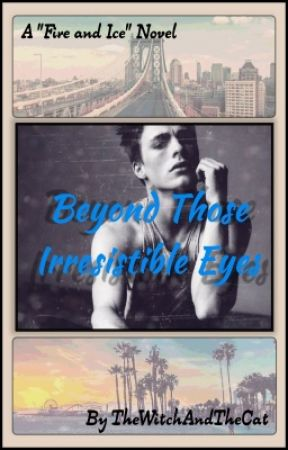 "Beyond Those Irresistible Eyes (Fourth Book of ""Fire and Ice"" series) by TheWitchAndTheCat"