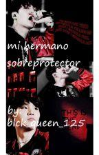 mi hermano sobreprotector  (suga y tu9 by _sweet_name_