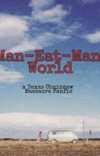 Man-Eat-Man World: a Texas Chainsaw Massacre Fanfic by cryote_