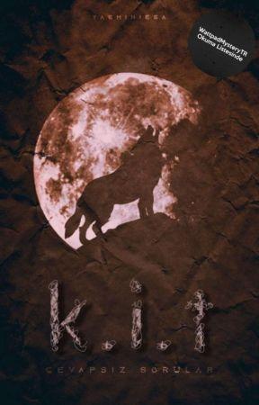 K.İ.T. I (Cevapsız Sorular) -FİNAL OLDU- by yasminiesa