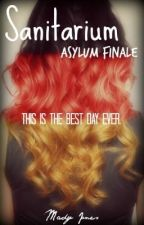 Sanitarium - Asylum Finale {Completed} by itsmadyagain