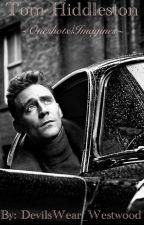 Tom Hiddleston One Shots/Imagines by DevilsWear_Westwood