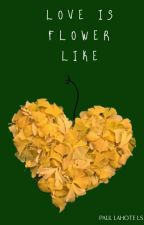Love Is Flower Like by NotDeadYet16