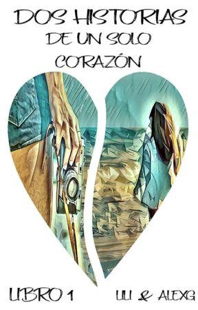 Dos Historias de un Solo Corazón by LiliAlexg