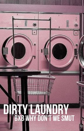 Dirty Laundry || BxB Why Don't We SMUT by colorfulherron