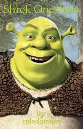 Shrek Oneshots  by _ghostyy
