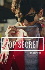 TOP Secret  (T.O.P FanFiction) by CoupDeTOP