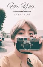 For You ( Kim Taehyung) ✔️ by taestuIip