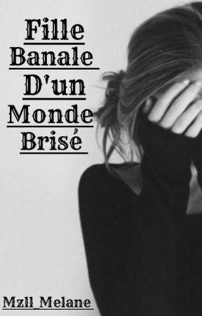 Fille Banale D'un Monde Brisé  by Mzll_Melane