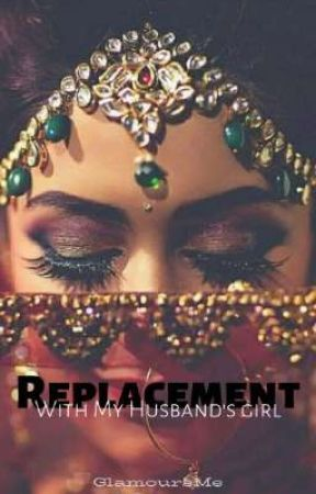 Replacement With My Husband's Girl  by GlamoursMe