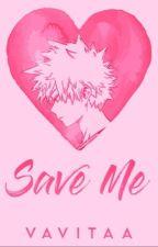 Save Me » Katsuki Bakugou x Reader AU  by vickiivic