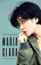 Ang Tigasin Kong Maria Clara ( COMPLETED ) ni psychoticbitch012