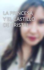 LA PRINCESA Y EL CASTILLO DE CRISTAL by 280291i