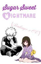 Sugar Sweet Nightmare // Bakugo x OC // by klanceismyeverything