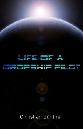 Life Of A Dropship Pilot by christian-h
