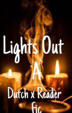 Lights Out  (Dutch Van Der Linde x Reader) by IdioticPanda