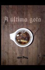 A ÚLTIMA GOTA by PauloCruz1