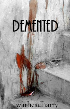 Demented [h.s] (slowly updating) by warheadharry