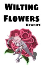 Wilting Flowers   REWRITE by Existential_CrisisTM