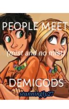 people meet demigods (mist and no mist) by stunningly27
