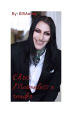 Chris Motionless x reader (COMPLETE) by KIRAmiw