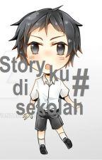 STORY KU DI SEKOLAH # by arkantamir