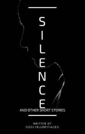 Silence: A short story compilation by OddlyBlurryfaced