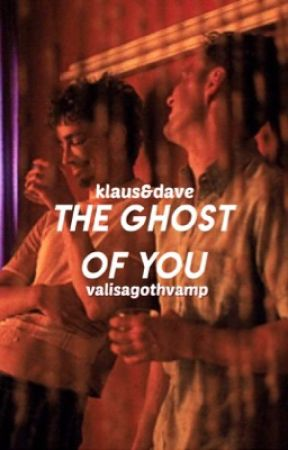 The Ghost Of You ;; KlausxDave by valisagothvamp
