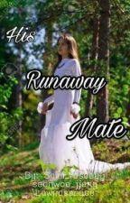 His Runaway Mate by shini_roseeey