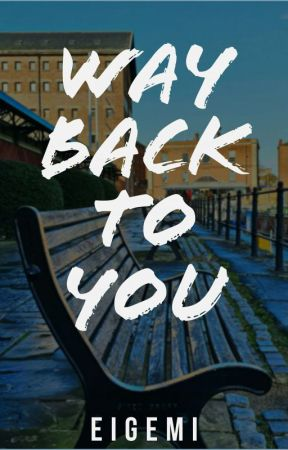 Way Back To You by eigemi