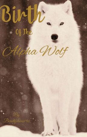 Birth Of The Alpha Wolf (Complete/Editing) by beautifulsins946