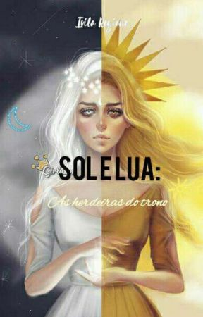 SOL E LUA: As Herdeiras Do Trono by IvilaRegiane2445