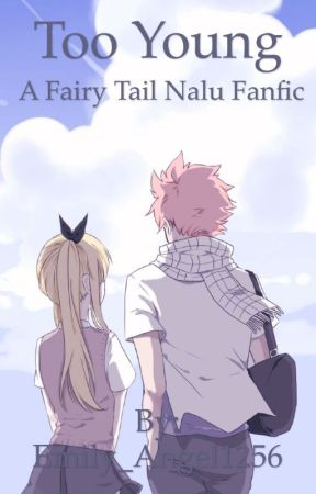 Too Young (A Fairy Tail Nalu Fanfic) by Emily_Angel1256