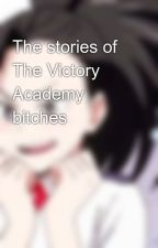 The stories of The Victory Academy bitches💖🙄🌸💍 by mermicorn1