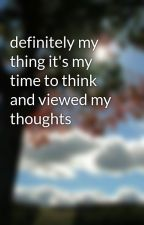 definitely my thing it's my time to think and viewed my thoughts by jazzemoss