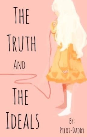 The Truth and The Ideals (Pokemon Fanfic) by Pilot_Daddy