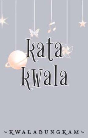 KATA KWALA by Kwalabungkam