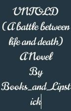 UNTOLD (A Battle Between Life And Death) by Books_and_Lipstick