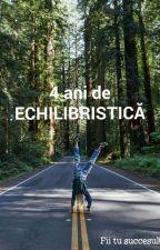 4 ani de ECHILIBRISTICĂ by CosminBrum