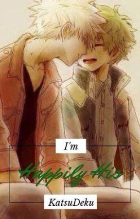 I'm Happily His | KatsuDeku by SasuxNaruFan4lyfe