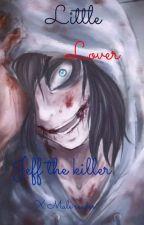 Little Lover | Jeff the killer x male reader  by Ramen_Speghetti