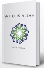 WHO is ALLAH by AdemKorkmaz7