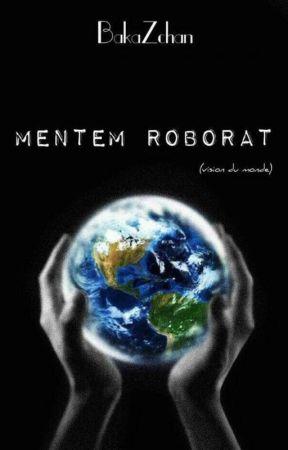 MENTEM ROBORAT, ma vision du monde by BakaZchan